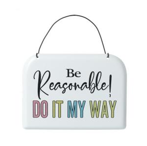 Be Reasonable Metal Sign