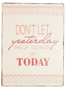 Sign Dont Let Yesterday